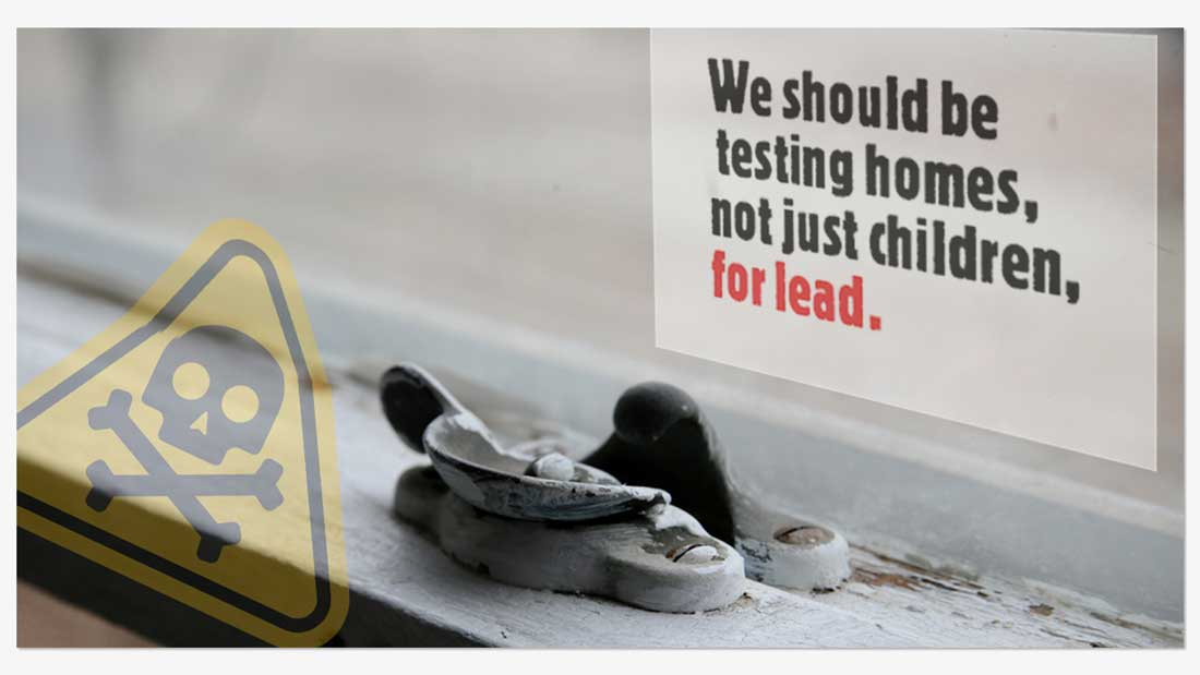 We should be testing our homes, not just our children for lead.